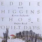 EDDIE HIGGINS Those Quiet Days (aka  I Can't Believe That You're In Love With Me) album cover