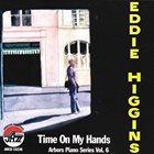 EDDIE HIGGINS Time on My Hands: Arbors Piano Series, Vol. 6 album cover