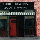 EDDIE HIGGINS Zoot's Hymns (aka When Your Lover Has Gone) album cover