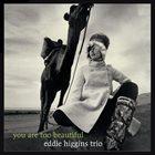 EDDIE HIGGINS You Are Too Beautiful album cover