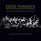 EDDIE PARKER'S DEBUSSY MIRRORED ENSEMBLE Reflections-Transformations-Improvisations album cover