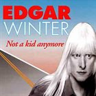 EDGAR WINTER Not A Kid Anymore album cover