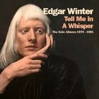 EDGAR WINTER Tell Me in a Whisper : The Solo Albums 1970-1981 album cover