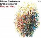EDMAR CASTAÑEDA Edmar Castaneda, Gregoire Maret : Harp vs. Harp album cover