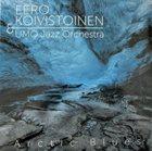 EERO KOIVISTOINEN Eero Koivistoinen & Umo Jazz Orchestra : Arctic Blues album cover