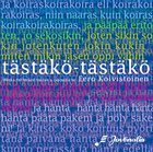 EERO KOIVISTOINEN Eero Koivistoinen / Juvenalia Choir ‎: Tästäkö-Tästäkö - Works For Mixed Voices A Cappella By Eero Koivistoinen album cover