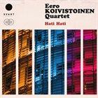 EERO KOIVISTOINEN Eero Koivistoinen Quartet : Hati Hati album cover