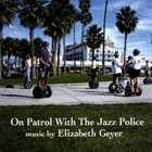 ELIZABETH GEYER On Patrol With The Jazz Police album cover