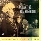 ELLA FITZGERALD The Enchanting Ella Fitzgerald: Live at Birdland 1950-1952 album cover