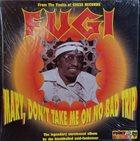 ELLINGTON JORDON (FUGI) Mary, Don't Take Me On No Bad Trip album cover
