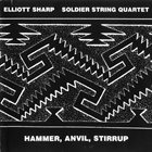 ELLIOTT SHARP Elliott Sharp / Soldier String Quartet ‎: Hammer, Anvil, Stirrup album cover