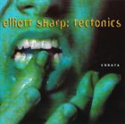 ELLIOTT SHARP Elliott Sharp: Tectonics ‎– Errata album cover