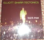 ELLIOTT SHARP Elliott Sharp: Tectonics ‎– Field & Stream album cover