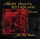ELLIOTT SHARP Elliott Sharp's Terraplane ‎: Do The Don`t album cover