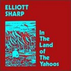 ELLIOTT SHARP In The Land Of The Yahoos album cover