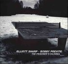 ELLIOTT SHARP Prisoner's Dilemma (with Bobby Previte) album cover