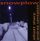 ELLIOTT SHARP Snowplow (with Andrea Centazzo) album cover