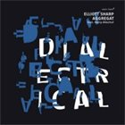 ELLIOTT SHARP Elliott Sharp Aggregat feat. Barry Altschul : Dialectrical album cover