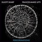 ELLIOTT SHARP Frances-Marie Uitti & Elliott Sharp : Peregrinations album cover