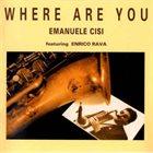 EMANUELE CISI Emanuele Cisi Featuring Enrico Rava : Where Are You album cover