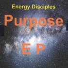 ENERGY DISCIPLES Purpose- EP album cover