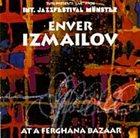 ENVER IZMAILOV At A Ferghana Bazaar album cover