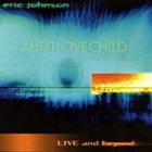 ERIC JOHNSON Alien Love Child - Live And Beyond album cover