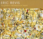 ERIC REVIS Laughters Necklace of Tears album cover
