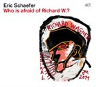 ERIC SCHAEFER Who Is Afraid Of Richard W. ? album cover