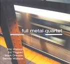 ERIC WATSON Full Metal Quartet (with Ed Thigpen, Mark Dresser, Bennie Wallace) album cover