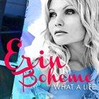 ERIN BOHEME What A Life album cover