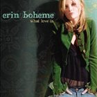ERIN BOHEME What Love Is album cover