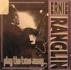 ERNEST RANGLIN Play The Time Away... album cover