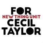ERNESTO RODRIGUES New Thing Unit : For Cecil Taylor album cover