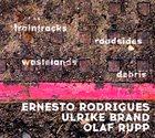 ERNESTO RODRIGUES Traintracks, Roadsides, Wastelands, Debris album cover