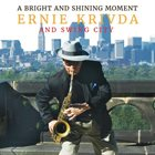 ERNIE KRIVDA Ernie Krivda and Swing City : A Bright and Shining Moment album cover