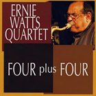 ERNIE WATTS Four Plus Four album cover