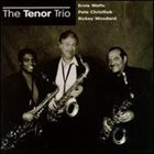 ERNIE WATTS Ernie Watts / Pete Christlieb / Rickey Woodard ‎: The Tenor Trio album cover