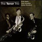 ERNIE WATTS Ernie Watts / Pete Christlieb / Rickey Woodard : The Tenor Trio album cover