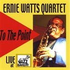 ERNIE WATTS To The Point album cover