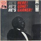 ERROLL GARNER He's Here! He's Gone! He's Garner! album cover
