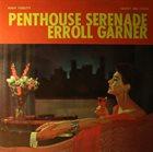 ERROLL GARNER Penthouse Serenade (aka Plays - Vol. 1) album cover