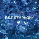 ESBJÖRN SVENSSON TRIO (E.S.T.) E.S.T. Symphony album cover