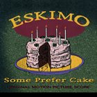 ESKIMO Some Prefer Cake album cover