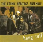 ETHNIC HERITAGE ENSEMBLE Hang Tuff album cover