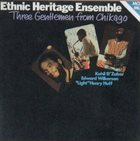ETHNIC HERITAGE ENSEMBLE Three Gentlemen From Chikago album cover