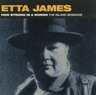 ETTA JAMES How Strong Is a Woman: The Island Sessions album cover