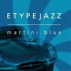 ETYPEJAZZ Martini Blue album cover