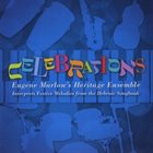 EUGENE MARLOW Celebrations: Eugene Marlow's Heritage Ensemble Interprets Festive Melodies from the Hebraic Songbook album cover