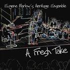 EUGENE MARLOW Eugene Marlow's Heritage Ensemble : A Fresh Take album cover